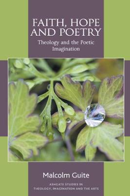 Faith, Hope and Poetry: Theology and the Poetic Imagination - Guite, Malcolm, and Begbie, Jeremy (Series edited by), and Hart, Trevor, Professor (Series edited by)
