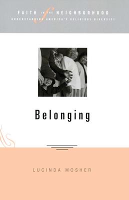Faith in the Neighborhood: Belonging - Mosher, Lucinda