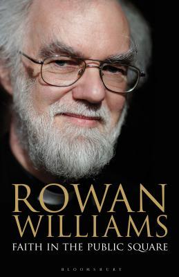 Faith in the Public Square - Williams, Rowan, Dr.
