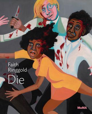 Faith Ringgold: Die - Ringgold, Faith, and Monahan, Anne (Text by)