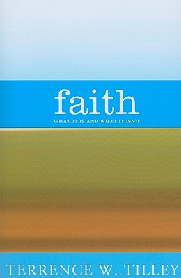 Faith: What It Is and What It Isn't - Tilley, Terrence W