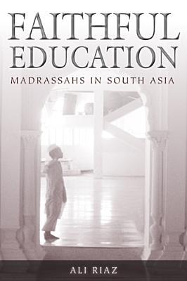 Faithful Education: Madrassahs in South Asia - Riaz, Ali