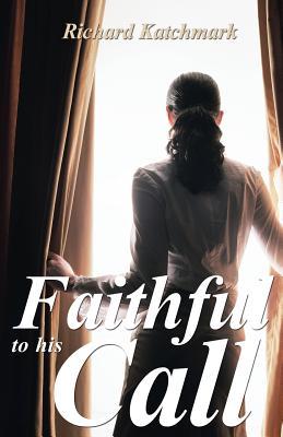 Faithful to His Call - Katchmark, Richard