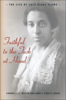 Faithful to the Task at Hand: The Life of Lucy Diggs Slowe - Miller, Carroll L. L., and Pruitt-Logan, Anne S.