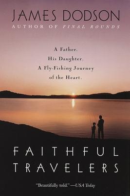 Faithful Travelers - Dodson, James, and Dobson, James, Dr., PH.D