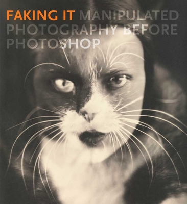 Faking it: Manipulated Photography Before Photoshop - Fineman, Mia