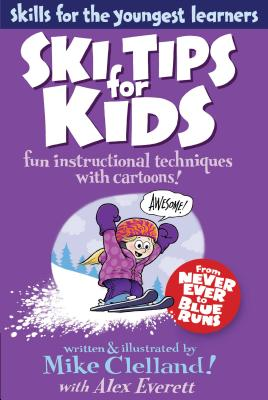 Falcon Guide: Ski Tips for Kids - Clelland, Mike, and Everett, Alex