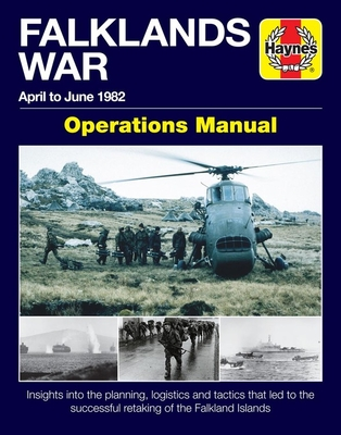 Falklands War Operations Manual: April to June 1982 - Insights Into the Planning, Logistics and Tactics That Led to the Successful Retaking of the Falkand Islands - McNab, Chris