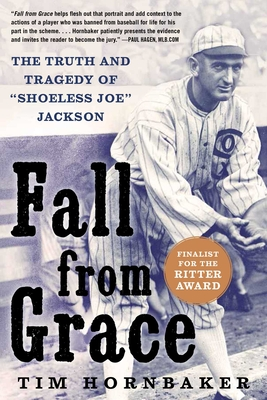 Fall from Grace: The Truth and Tragedy of Shoeless Joe Jackson - Hornbaker, Tim