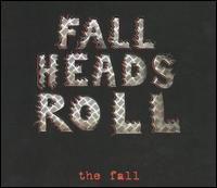 Fall Heads Roll - The Fall