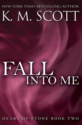 Fall Into Me - Scott, K M