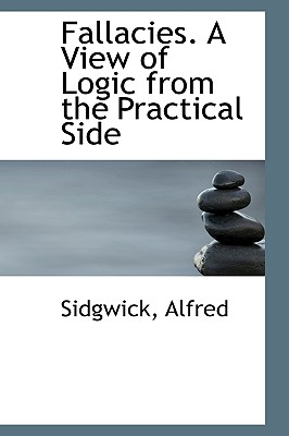 Fallacies. a View of Logic from the Practical Side - Alfred, Sidgwick