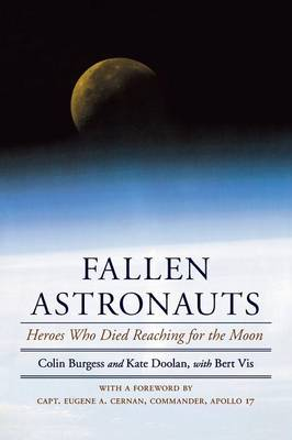 Fallen Astronauts: Heroes Who Died Reaching for the Moon - Burgess, Colin, Major, and Doolan, Kate, and VIS, Bert