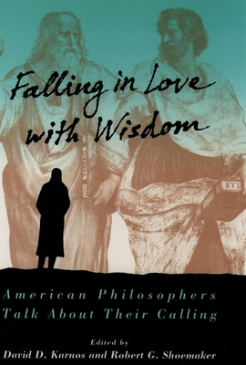 Falling in Love with Wisdom: American Philosophers Talk about Their Calling - Karnos, David D (Editor), and Shoemaker, Robert G (Editor)