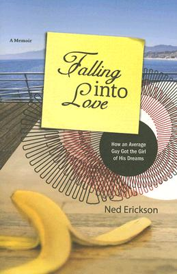 Falling Into Love: How an Average Guy Got the Girl of His Dreams - Erickson, Ned