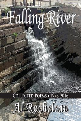 Falling River: Collected Poems: 1976-2016 - Rocheleau, Al