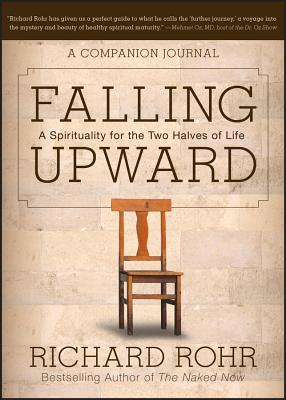 Falling Upward: A Spirituality for the Two Halves of Life -- A Companion Journal - Rohr, Richard, O.F.M.