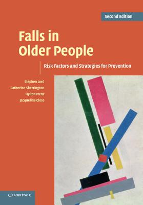 Falls in Older People: Risk Factors and Strategies for Prevention - Lord, Stephen R, and Sherrington, Catherine, and Menz, Hylton B