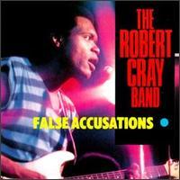 False Accusations - Robert Cray