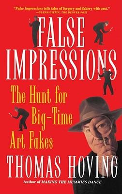 False Impressions: The Hunt for Big-Time Art Fakes - Hoving, Thomas