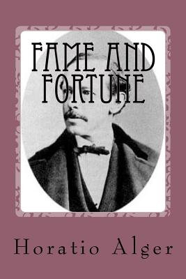Fame and Fortune - Alger, Horatio