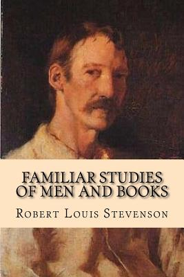 Familiar Studies of Men and Books - Stevenson, Robert Louis