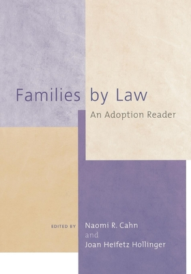 Families by Law: An Adoption Reader - Cahn, Naomi R (Editor), and Hollinger, Joan Heifetz (Editor)