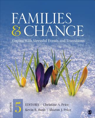 Families & Change: Coping with Stressful Events and Transitions - Price, Christine A (Editor), and Bush, Kevin R (Editor), and Price, Sharon J, Dr. (Editor)