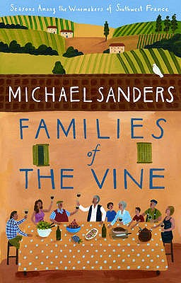 Families of the Vine: Seasons Among the Winemakers of Southwest France - Sanders, Michael