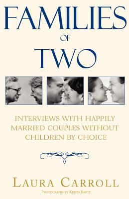 Families of Two: Interviews with Happily Married Couples Without Children by Choice - Carroll, Laura