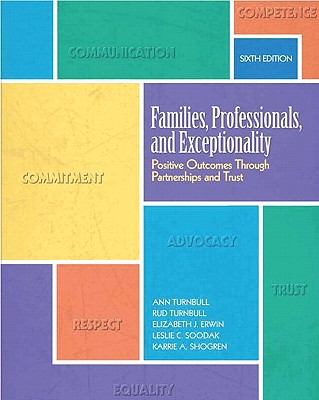 Families, Professionals, and Exceptionality: Positive Outcomes Through Partnerships and Trust - Turnbull, Ann, Ed, and Turnbull, Rud, and Erwin, Elizabeth J