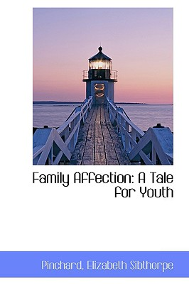 Family Affection: A Tale for Youth - Sibthorpe, Pinchard Elizabeth