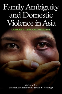 Family Ambiguity and Domestic Violence in Asia: Concept, Law and Process - Mohamad, Maznah (Editor), and Wieringa, Saskia (Editor), and Bhaiya, Abha