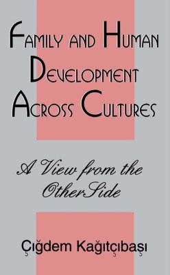 Family and Human Development Across Cultures: A View from the Other Side - Kagtcbas, Cigdem