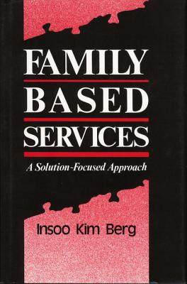 Family Based Services: A Solution-Based Approach - Berg, Insoo Kim