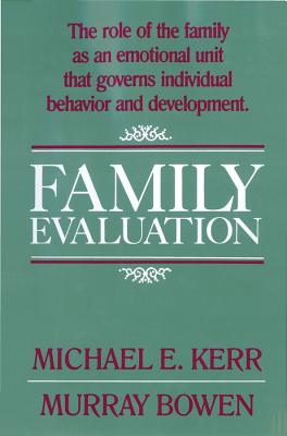 Family Evaluation - Kerr, Michael E, M.D., and Kerr, M E, and Bowen, Murray, M.D.