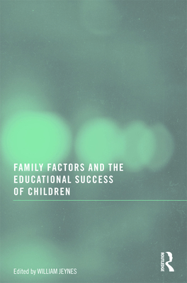 Family Factors and the Educational Success of Children - Jeynes, William (Editor)
