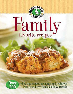 Family Favorites Recipes: Over 200 Tried & True Recipes, Memories and Traditions from Gooseberry Patch Family & Friends - Gooseberry Patch