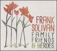 Family Friends & Heroes - Frank Solivan