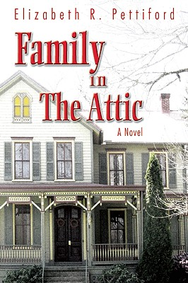 Family in the Attic - Pettiford, Elizabeth R