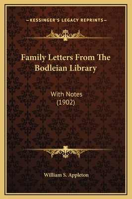 Family Letters from the Bodleian Library: With Notes (1902) - Appleton, William S