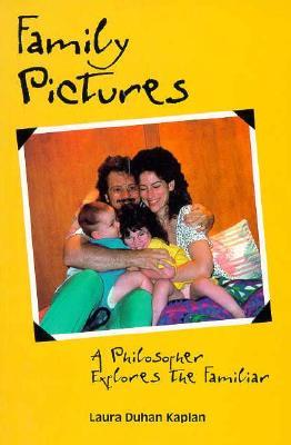 Family Pictures: A Philosopher Explores the Familiar - Kaplan, Laura