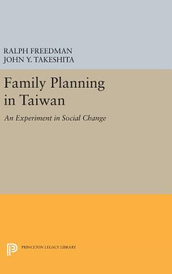 Family Planning in Taiwan: An Experiment in Social Change - Freedman, Ralph, and Takeshita, John Y.