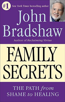 Family Secrets: The Path from Shame to Healing - Bradshaw, John