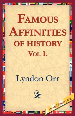 Famous Affinities of History, Vol 1 - Orr, Lyndon, and 1st World Library (Editor), and 1stworld Library (Editor)