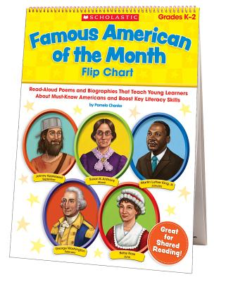 Famous American of the Month Flip Chart: Read-Aloud Poems and Biographies That Teach Young Learners About Must-Know Americans and Boost Key Literacy Skills: Grades K-2 - Pamela Chanko