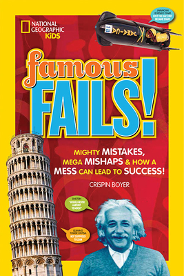 Famous Fails!: Mighty Mistakes, Mega Mishaps, & How a Mess Can Lead to Success! - Boyer, Crispin