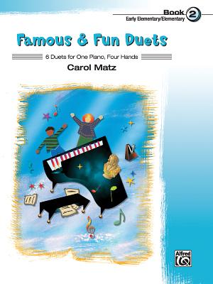 Famous & Fun Duets, Book 2: 6 Duets for One Piano, Four Hands - Matz, Carol (Composer)