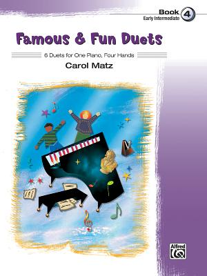 Famous & Fun Duets, Book 4: 8 Duets for One Piano, Four Hands - Matz, Carol (Composer)