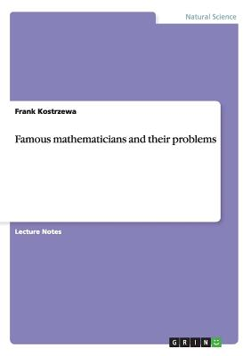 Famous Mathematicians and Their Problems - Kostrzewa, Frank